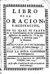 Libro de la oración y meditación: en el cual se trata de la consideración de los principales misterios de nuestra fé y de las partes y doctrina para la Oración