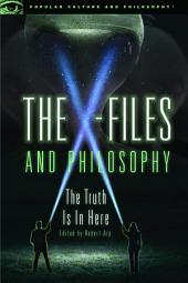 The X-Files and Philosophy: The Truth Is in Here