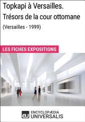 Topkapi à Versailles. Trésors de la cour ottomane (Versailles - 1999): Les Fiches Exposition d'Universalis