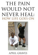 The Pain Would Not Never Heal: How Life Goes On