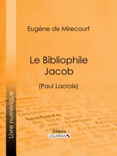Le Bibliophile Jacob: (Paul Lacroix)
