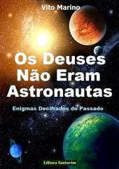 Os Deuses Não Eram Astronautas