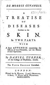 De morbis cutaneis. A treatise of diseases incident to the skin ... The fifth edition corrected. [With a portrait.]