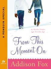 From This Moment On: An Alaskan Nights Novella (A Penguin Special from Signet Eclipse)