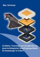 Architektur  Technologie und Charakterisierung eines hochintegrierten Sende Empfangs Moduls f  r Anwendungen im X Band PDF