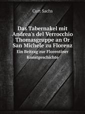 Das Tabernakel mit Andrea's del Verrocchio Thomasgruppe an Or San Michele zu Florenz: Band 2