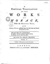 A Poetical Translation of the Works of Horace, With the Original Text, and Critical Notes collected from his best Latin and French Commentators
