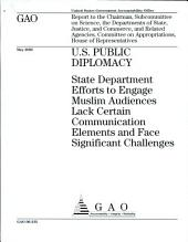 US Public Diplomacy: State Department Efforts to Engage Muslim Audiences Lack Certain Communication Elements and Face Significant Challenges