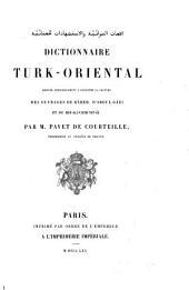 Dictionnaire turk-oriental destiné principalement à faciliter la lecture des ouvrages de Bâber: d'Aboul-Gâzi et de Mir-Ali-Chir-Nevâï, Volume1