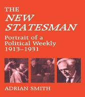 'New Statesman': Portrait of a Political Weekly 1913-1931