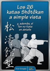 Los 26 katas Shotokan a simple vista: – y, además, el Ten no Kata en detalle –