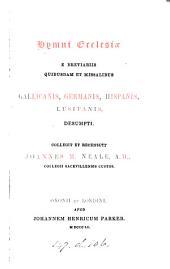 Hymni Ecclesiæ e Breviariis quibusdam et Missalibus Gallicanis, Germanis, Hispanis, Lusitanis, desumpti. Collegit et recens. J.M. Neale