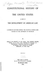 Constitutional History of the United States as Seen in the Development of American Law: A Course of Lectures Before the Political Science Association of the University of Michigan