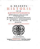 G. Brandts Historie van de rechtspleging gehouden in den jaaren 1618 en 1619 ontrent de drie gevangene heeren Mr. Johan van Oldenbarnevelt, Mr. Rombout Hoogerbelts, Mr. Hugo de Groot. De derde druk met aanteekeningen vermeerdert