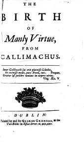 The Birth of Manly Virtue, from Callimachus. [In Verse.]