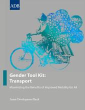 Gender Tool Kit: Transport: Maximizing the Benefits of Improved Mobility for All