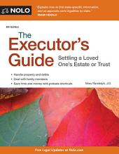 The Executor's Guide: Settling a Loved One's Estate or Trust, Edition 6