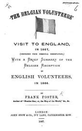 The Belgian Volunteers' Visit to England, in 1867, (described from Personal Observation,) with a Brief Summary of the Belgian Reception of English Volunteers, in 1866