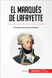 El marqués de Lafayette: El héroe de los dos mundos