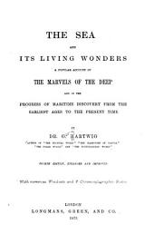 The Sea and Its Living Wonders: A Popular Account of the Marvels of the Deep and of the Progress of Maritime Discovery from the Earliest Ages to the Present Time