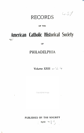 Records of the American Catholic Historical Society of Philadelphia: Volumes 23-24