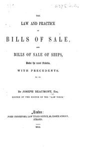 "The Law and Practice of Bills of Sale, and Bills of Sale of Ships, Under the Recent Statutes, with Precedents, &c. ... Edited by the Editor of the ""Law Times"" [i.e. Edward W. Cox]."