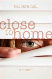 Close to Home: A Novel