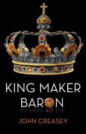 King Maker Baron: (Writing as Anthony Morton)