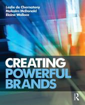 Creating Powerful Brands: Edition 4