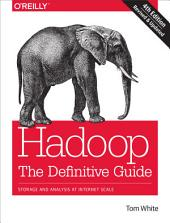 Hadoop: The Definitive Guide: Storage and Analysis at Internet Scale, Edition 4