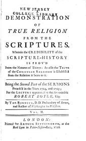 The Demonstration of True Religion, in a Chain of Consequences from Certain and Undeniable Principles ...: In Sixteen Sermons, Preach'd at Bow-Church, in the Years 1724, and 1725, Volume 2