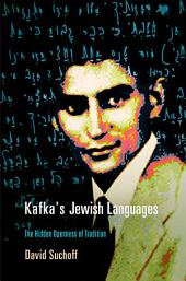 Kafka's Jewish Languages: The Hidden Openness of Tradition