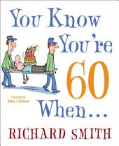 You Know You're 60 When . . .