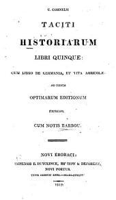 C. Cornelii Taciti Historiarum libri quinque : cum libro de Germania, et vita Agricolæ: ad fidem optimarum editionum expressi. cum notis Barbou