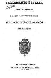 Reglamento general para el gobierno y régimen facultativo del Cuerpo de Médico-Cirujanos del Ejército