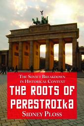 The Roots of Perestroika: The Soviet Breakdown in Historical Context