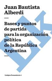 Argentina (1852) Bases y puntos de partida para la organización política de la República Argentina: Bases y Puntos de Partida para la Organizacion Politica de la Republica Argentina