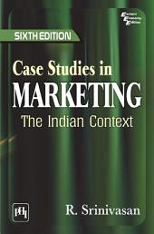 CASE STUDIES IN MARKETING: THE INDIAN CONTEXT, Edition 6