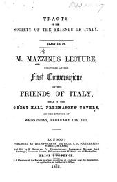 M. Mazzini's Lecture, delivered at the first Conversazione of the friends of Italy, etc. [Stating the objects of the National Italian party.]