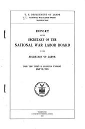 Report of the Secretary of the National War Labor Board to the Secretary of Labor for the Twelve Months Ending May 31, 1919: Issue 1