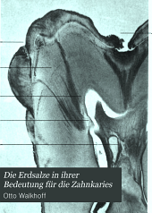 Die Erdsalze in ihrer Bedeutung für die Zahnkaries: zugleich ein Beitrag zur normalen und pathologischen Anatomie des Zahnschmelzes