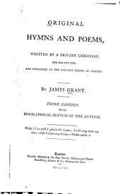 Original Hymns and Poems: Written by a Private Christian for His Own Use and Published at the Earnest Desire of Friends