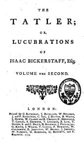 The Tatler Or Lucubrations of Isaac Bickerstaff, Esq: Volume 2