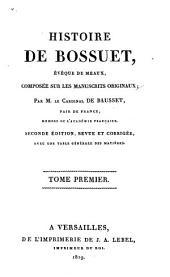 Histoire de Bossuet: évêque de Meaux, composée sur les manuscrits originaux, Volume1