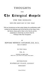 Thoughts Upon the Liturgical Gospels: Containing the Gospels from Easter Day to the twenty-fifth Sunday after Trinity
