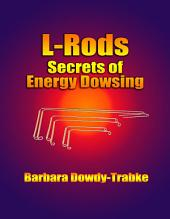 L-Rods: Secrets of Energy Dowsing