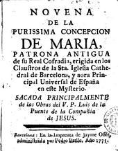 Nouena de la Purissima Concepcion de Maria: patrona antigua de su Real Cofadria, erigida en los claustros de la Santa Iglesia Catedral de Barcelona, y aora principal vniversal de España en este mysterio