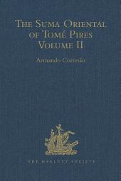 The Suma Oriental of Tomé Pires: An Account of the East, from the Red Sea to Japan, written in Malacca and India in 1512-1515, and The Book of Francisco Rodrigues, Rutter of a Voyage in the Red Sea, Nautical Rules, Almanack and Maps, Written and Drawn in the East before 1515, Volume 2