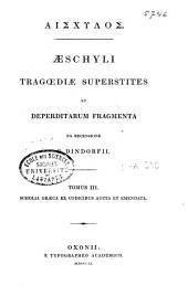 Aeschyli tragoediae superstites et deperditarum fragmenta: Scholia graeca ex codicibus aucta et emendata. T. 3