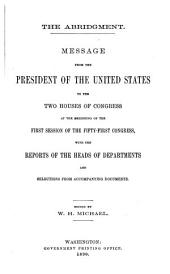 Message from the President of the United States to the Two Houses of Congress at the Beginning of the First Session of the Fifty-first Congress: With the Reports of the Heads of Departments and Selections from Accompanying Documents